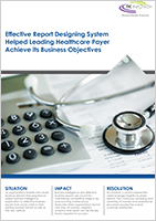 Effective Report Designing System Helped Leading Healthcare Payer Achieve its Business Objectives
